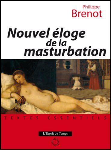 Nouvel éloge de la masturbation - Philippe Brenot